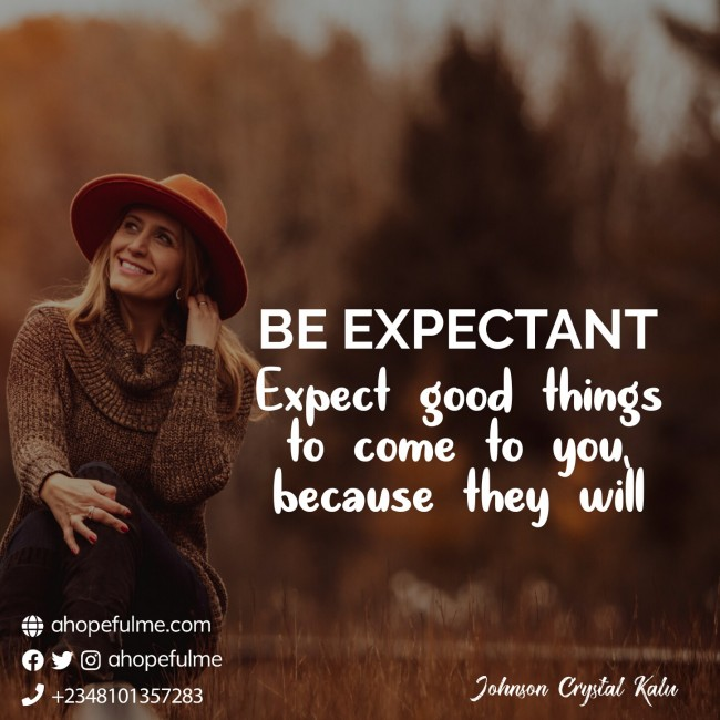 BE EXPECTANT