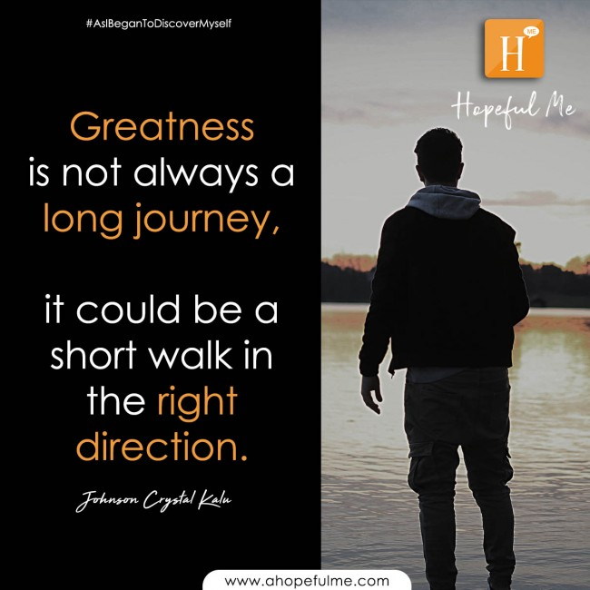 Greatness is not always a long journey