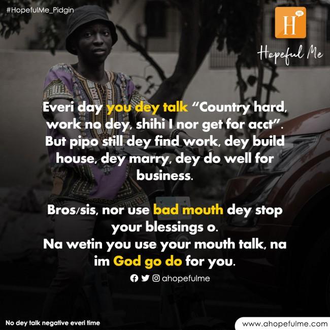 No dey talk negative