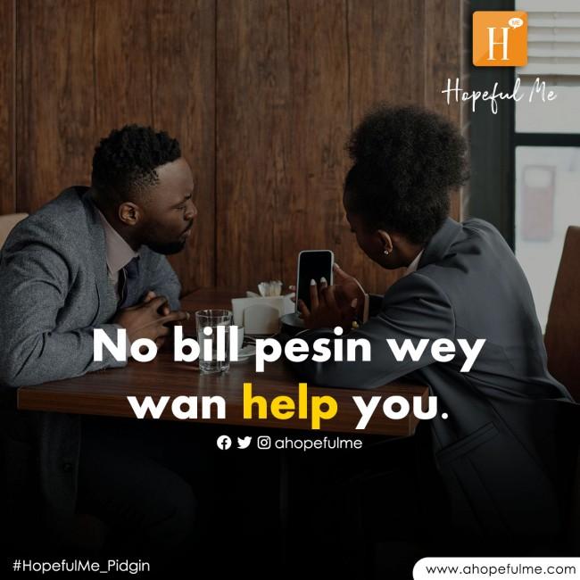 No bill person wey wan help you