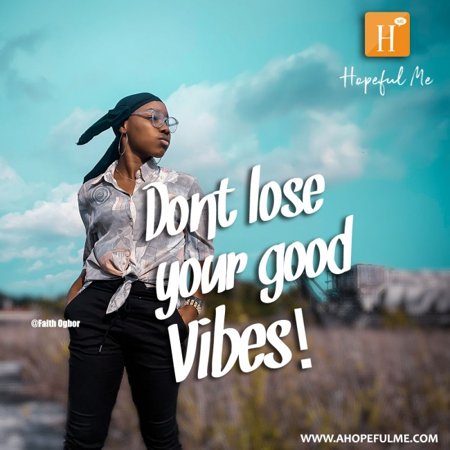 Don't lose your good vibes