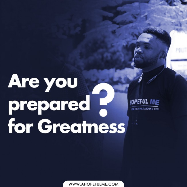 Are you prepared for Greatness?
