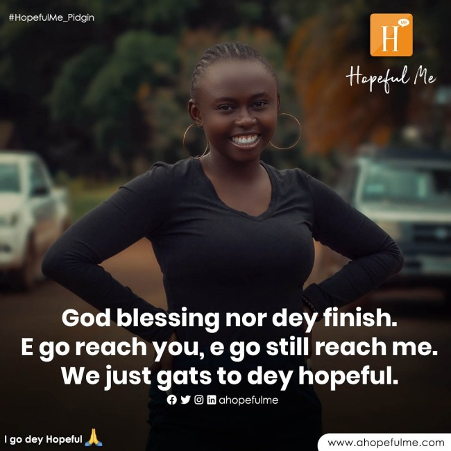I go dey hopeful oo 🙏🏾❣️