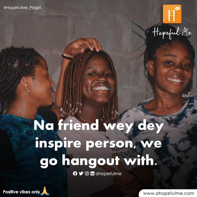 Friends wey dey inspire